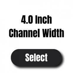 """Channel Width 4.0"""""""